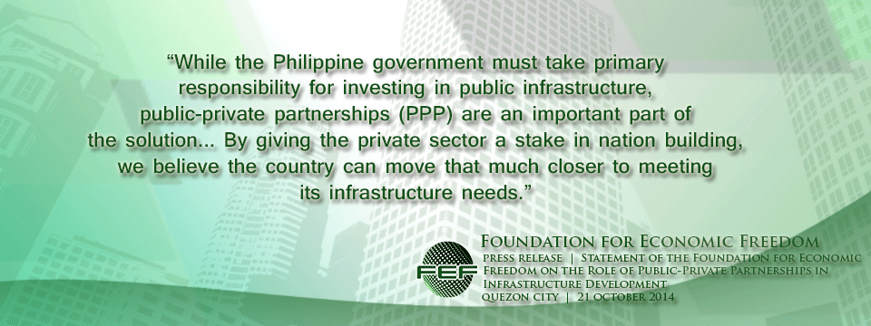 Foundation for Economic Freedom Statement stressed the role of public-private partnership in the country's infrastructure development in a statement they released last October 21, 2014.