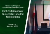Ceremonial signing of the Joint Certification of Successful Detailed Negotiations for the Quezon City Integrated Solid Waste Management Facility